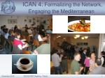 ICAN 4:  Formalizing the Network,  Engaging the Mediterranean