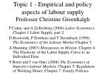 Topic 1 - Empirical and policy aspects of labour supply Professor Christine Greenhalgh