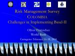 Risk Management Survey C OLOMBIA Challenges in Implementing Basel-II