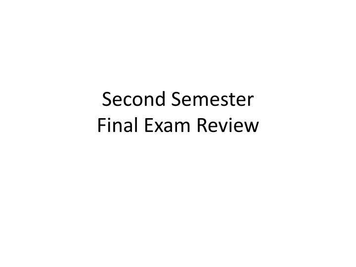 second semester final exam review n.
