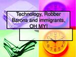 Technology, Robber Barons and immigrants, OH MY!