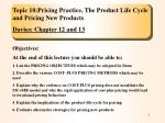 Topic 10:Pricing Practice, The Product Life Cycle and Pricing New Products