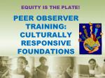 PEER OBSERVER TRAINING: CULTURALLY RESPONSIVE FOUNDATIONS