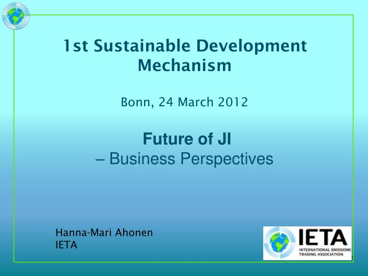 1st sustainable development mechanism bonn 24 march 2012 future of ji business perspectives n.
