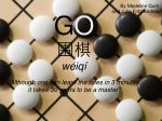 """G O 围棋 wéiqí """"Although one can learn the rules in 3 minutes, it takes 30 years to be a master"""""""