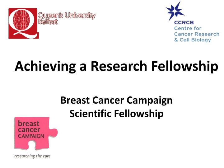 achieving a research fellowship breast cancer campaign scientific fellowship n.