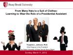 From Many Hats to a Suit of Clothes: Learning to Wear the Role of a Presidential Assistant