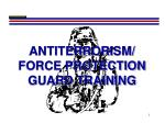 ANTITERRORISM/                            FORCE PROTECTION GUARD TRAINING