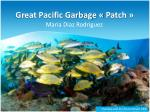Great Pacific Garbage «Patch»