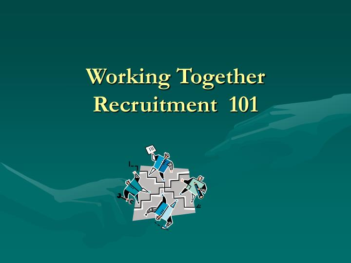 working together recruitment 101 n.