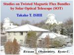 Studies on Twisted Magnetic Flux Bundles by Solar Optical Telescope (SOT)