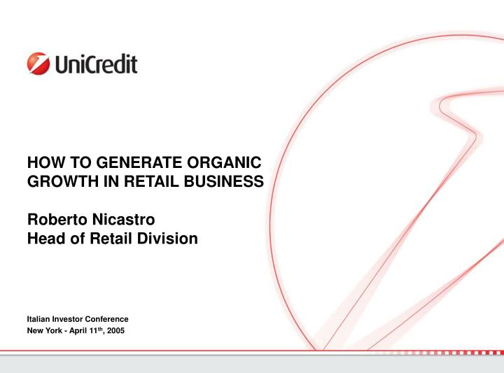 how to generate organic growth in retail business roberto nicastro head of retail division n.