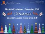Monthly Exhibition : December 2012 Christmas Location: Audio-visual area, G/F