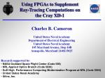 Using FPGAs to Supplement Ray-Tracing Computations on the Cray XD-1