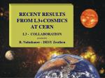 RECENT RESULTS FROM L3+COSMICS  AT CERN L3 -  COLLABORATION presented by
