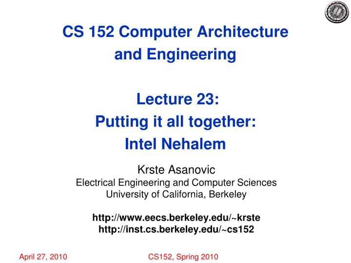 cs 152 computer architecture and engineering lecture 23 putting it all together intel nehalem n.