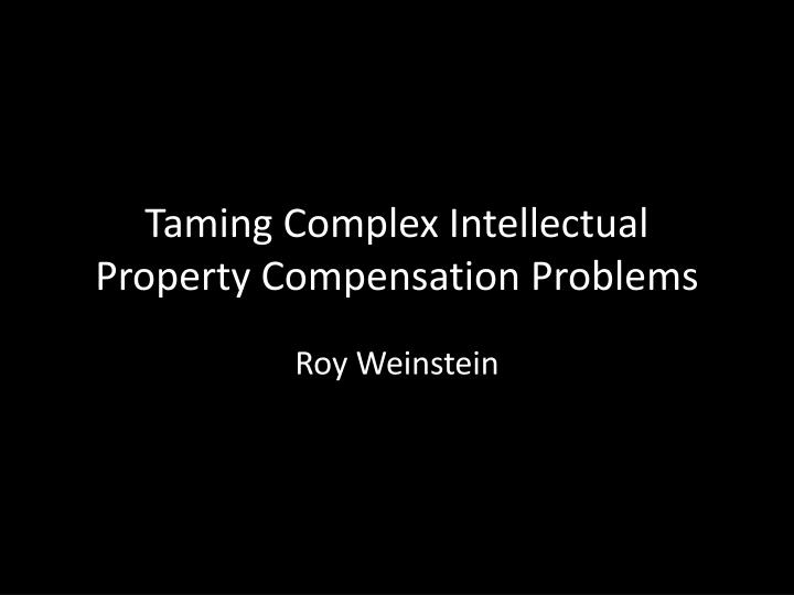 taming complex intellectual property compensation problems n.