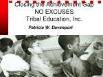 Closing the Achievement Gap NO EXCUSES Tribal Education, Inc.