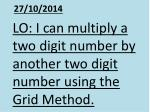 LO: I can multiply a two digit number by another two digit number using the Grid Method.