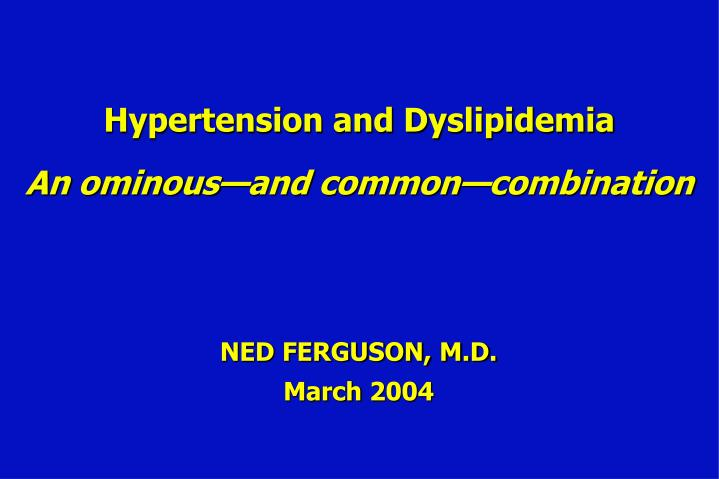 hypertension and dyslipidemia an ominous and common combination n.