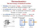 Thermochemistry: The heat energy of chemical reactions