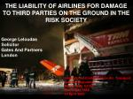 THE LIABILITY OF AIRLINES FOR DAMAGE TO THIRD PARTIES ON THE GROUND IN THE RISK SOCIETY