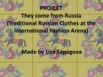 PROJECT They come from Russia (Traditional Russian Clothes at the International Fashion Arena)
