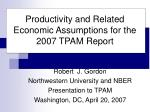 Productivity and Related Economic Assumptions for the  2007 TPAM Report