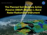 The Planned Soil Moisture Active Passive (SMAP) Mission L-Band Radar/Radiometer Instrument