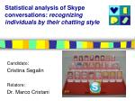 Statistical analysis of Skype conversations:  recognizing individuals by their chatting style