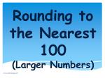 Rounding to the Nearest 100 (Larger Numbers)