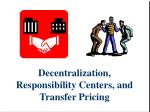Decentralization, Responsibility Centers, and Transfer Pricing