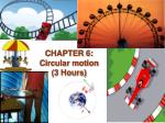 CHAPTER 6: Circular motion (3 Hours)