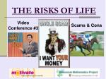 THE RISKS OF LIFE