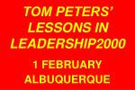 TOM PETERS' LESSONS IN LEADERSHIP2000 1 FEBRUARY ALBUQUERQUE