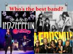 Who's the best band?