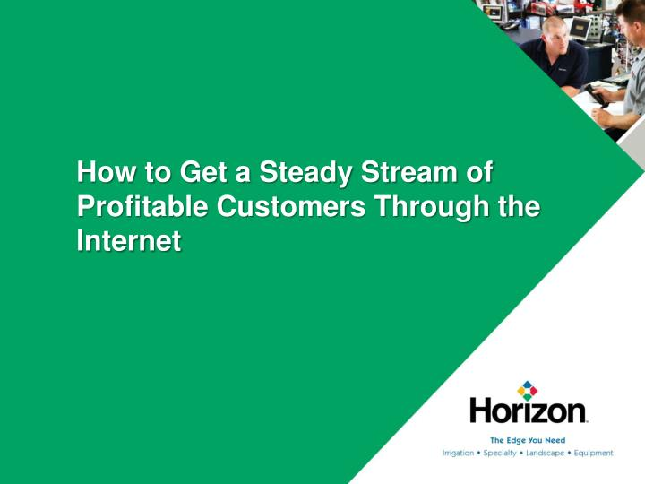 how to get a steady stream of profitable customers through the internet n.