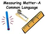 Measuring Matter-A Common Language