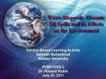 Waste Disposal:  Oceanic Oil Spills and its Effects on the Environment