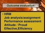 HRM Job analysis/assignment Performance assessment Attitude / Proud Effective,Efficiency