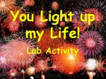 You Light up my Life!