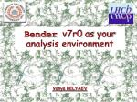 Bender v7r0 as your analysis environment