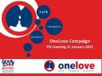 OneLove Campaign PSI meeting 31 January 2012