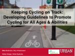 Keeping Cycling on Track:  Developing Guidelines to Promote Cycling for All Ages & Abilities