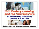 21 st  Century Learning and the Common Core