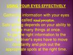 USING YOUR EYES EFFECTIVELY Gathering information with your eyes is called visual perception .