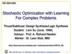 Stochastic Optimization with Learning For Complex Problems