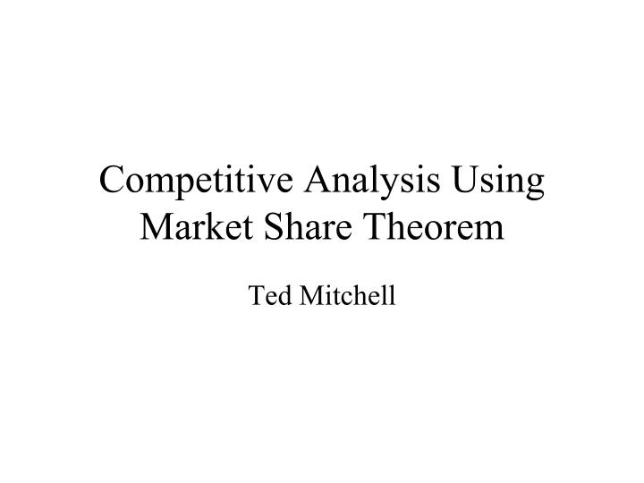 competitive analysis using market share theorem n.