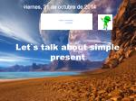 Let`s talk about simple present