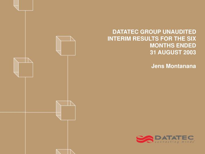datatec group unaudited interim results for the six months ended 31 august 2003 jens montanana n.